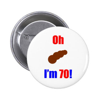 70 Oh (Pic of Poo) I'm 70! 6 Cm Round Badge