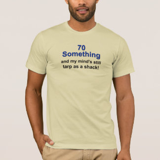 70 Something... T-Shirt