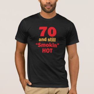 70 Years Old and Still Smokin Hot T-Shirt