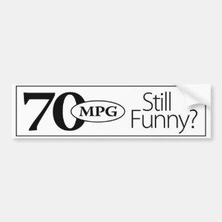 70mpg Still Funny? Bumper Sticker