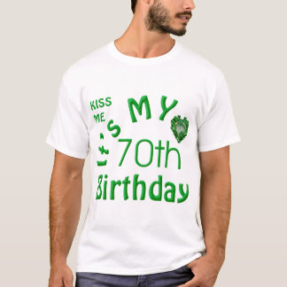 70th Birthday Kiss Me T-Shirt