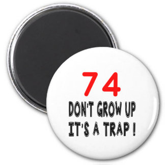 74 Don't Grow Up, It's A Trap Birthday Designs Fridge Magnets