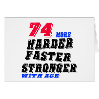 74 More Harder Faster Stronger With Age Card