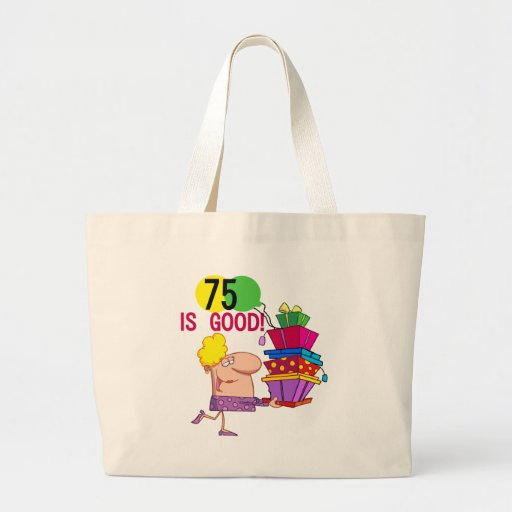 75 is Good Birthday Tshirts and Gifts Bags