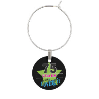 75 Years and Loving it - 75th Birthday Wine Charm
