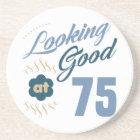 75th Birthday Looking Good Coaster