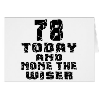 78 Today And None The Wiser Card