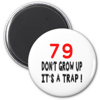 79 Don't Grow Up, It's A Trap Birthday Designs Fridge Magnets