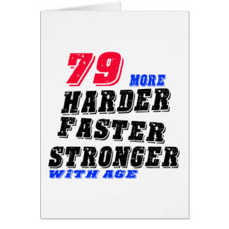 79 More Harder Faster Stronger With Age Card