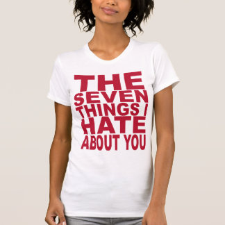 7 Things I Hate About You T-Shirt