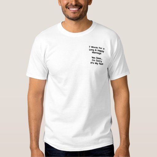 7 Words For A Long and Happy Marriage Embroidered T-Shirt