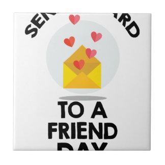 7th February - Send a Card to a Friend Day Ceramic Tile