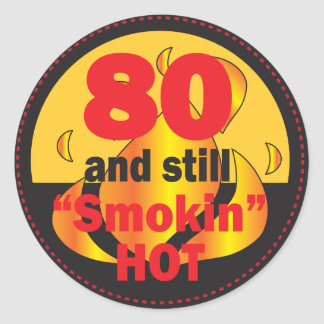 80 and Still Smokin Hot | 80th Birthday Round Sticker