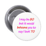 80 Behove You Pinback Button