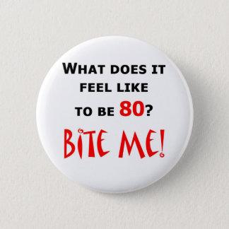 80 Bite Me! 6 Cm Round Badge