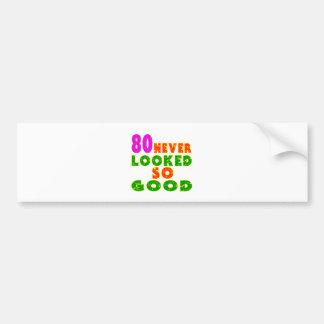 80 Never Looked So Good Birthday Designs Bumper Sticker