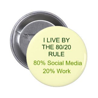 80% SOCIAL MEDIA 20% WORK 6 CM ROUND BADGE