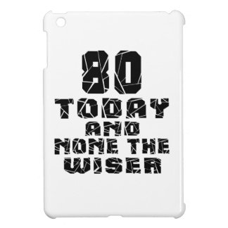 80 Today And None The Wiser Cover For The iPad Mini
