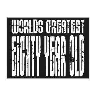 80th Birthday 80 World s Greatest Eighty Year Old Canvas Print