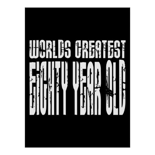 80th Birthday 80  World's Greatest Eighty Year Old Print