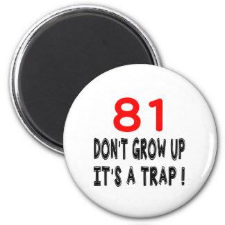 81 Don't Grow Up, It's A Trap Birthday Designs Fridge Magnet