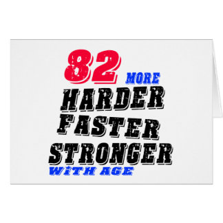 82 More Harder Faster Stronger With Age Card