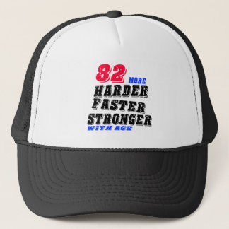 82 More Harder Faster Stronger With Age Trucker Hat