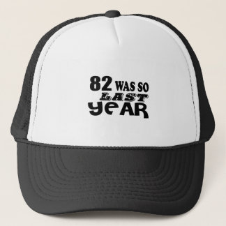 82 So Was So Last Year Birthday Designs Trucker Hat