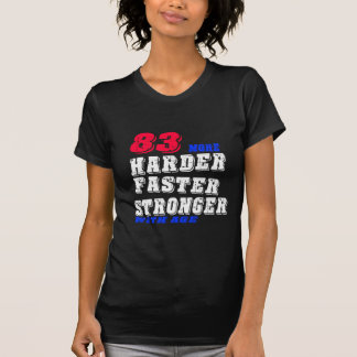 83 More Harder Faster Stronger With Age T-Shirt