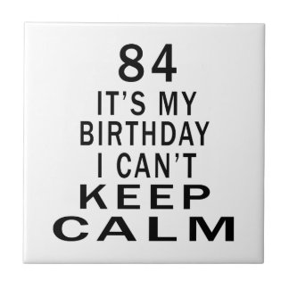 84 It's My Birthday I Can't Keep Calm Tiles