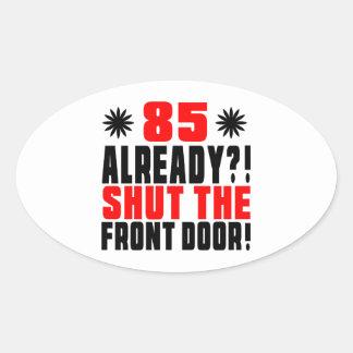 85 Already ?! Shut The Front Door! Oval Sticker