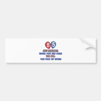 85 and over the hill birthday designs bumper sticker
