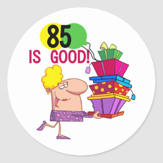 85 is Good Birthday Tshirts and Gifts Round Sticker