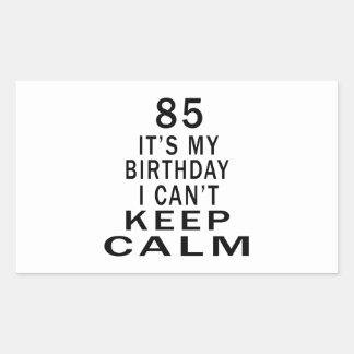 85 It's My Birthday I Can't Keep Calm Rectangular Sticker