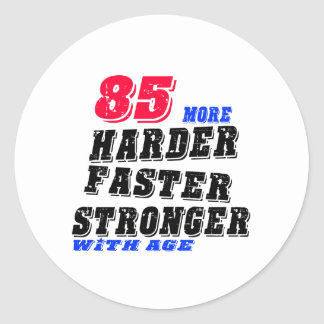 85 More Harder Faster Stronger With Age Classic Round Sticker