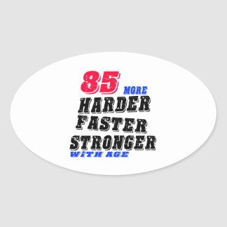 85 More Harder Faster Stronger With Age Oval Sticker
