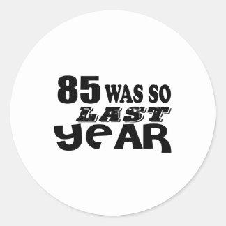 85 So Was So Last Year Birthday Designs Classic Round Sticker