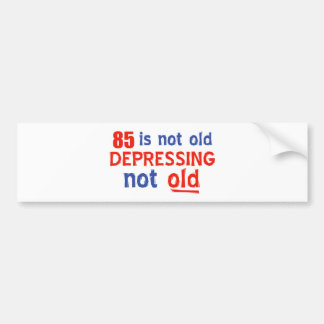 85 years is not old bumper sticker