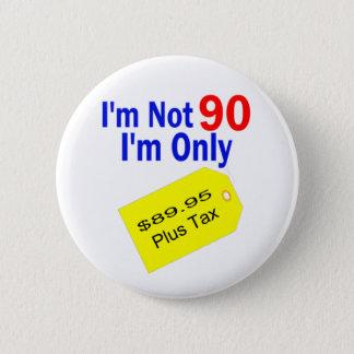 $89.95 Plus Tax Funny Birthday 6 Cm Round Badge