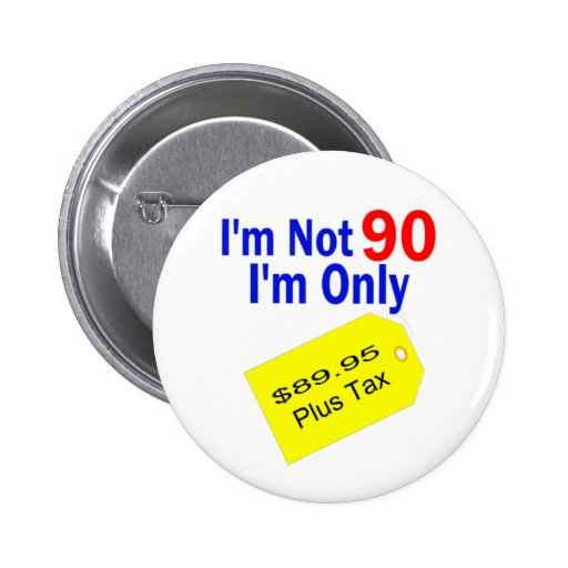 $89.95 Plus Tax Funny Birthday Pinback Buttons