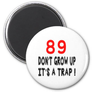 89 Don't Grow Up, It's A Trap Birthday Designs Magnets