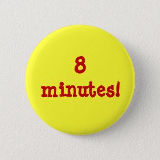 8 minutes! 6 cm round badge