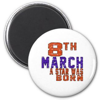 8th March a star was born Refrigerator Magnet