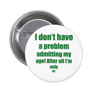 90 Admit my age 6 Cm Round Badge