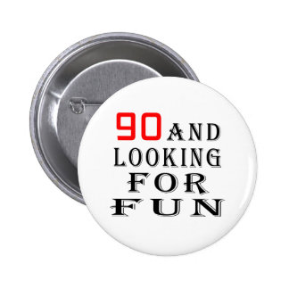 90 and looking for fun birthday designs 6 cm round badge