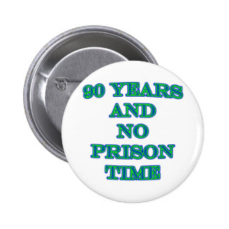 90 and no prison time 6 cm round badge