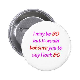 90 Behoove You 6 Cm Round Badge