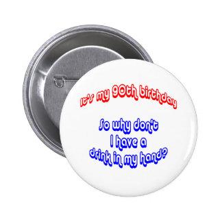 90 Drink In Hand 6 Cm Round Badge