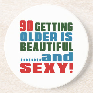 90 getting older is beautiful and sexy sandstone coaster