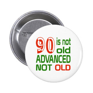 90 is not old advanced not old 6 cm round badge